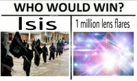 lens flare: WHO WOULD WIN?  Ser3  Isis  1 million lens flares