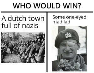 History, Dutch Language, and Mad: WHO WOULD WIN?  Some one-eyed  mad lad  A dutch town  full of nazis  AV  three Honsgely nges Leo Major, the one-eyed scout who single handedly liberate a town