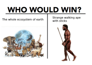 Earth, Sticks, and Who: WHO WOULD WIN?  Strange walking ape  with sticks  The whole ecosystem of earth