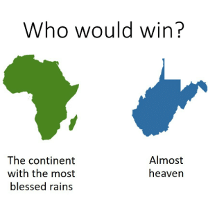 Blessed, Heaven, and True: Who would win?  The continent  with the most  blessed rains  Almost  heaven There can only be one true winner