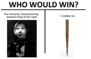 Tumblr, Blog, and Http: WHO WOULD WIN?  The immortal, blood-draining,  powerful king of the night  1 stabby boi silk-stockingshrew:  It's that time of year