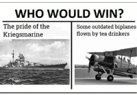 ww2 kriegsmarine bismarck sinkthebismarck: WHO WOULD WIN?  The pride of the  Kriegsmarine  Some outdated biplanes  flown by tea drinkers ww2 kriegsmarine bismarck sinkthebismarck