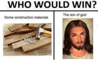 """<p>Buy in &ldquo;who would win&rdquo; memes before they hit their peak! via /r/MemeEconomy <a href=""""http://ift.tt/2nA5y3V"""">http://ift.tt/2nA5y3V</a></p>: WHO WOULD WIN?  The son of god  Some construction materials <p>Buy in &ldquo;who would win&rdquo; memes before they hit their peak! via /r/MemeEconomy <a href=""""http://ift.tt/2nA5y3V"""">http://ift.tt/2nA5y3V</a></p>"""