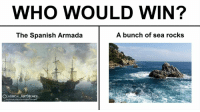 Spanish, Classical Art, and Classical: WHO WOULD WIN?  The Spanish Armada  A bunch of sea rocks  CLASSICAL ARTMEMES