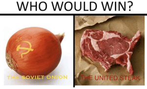 steak: WHO WOULD WIN?  THE UNITED STEAK  THE SOVIET ON ON