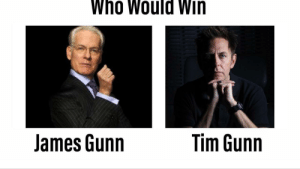 Gunn Fight! by ReverseWho FOLLOW 4 MORE MEMES.: Who Would Win  Tim Gunn  James Gunn Gunn Fight! by ReverseWho FOLLOW 4 MORE MEMES.