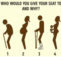 Which one? 🤔 https://t.co/6sU4deeZ3t: WHO WOULD YOU GIVE YOUR SEAT TO  AND WHY?  4 Which one? 🤔 https://t.co/6sU4deeZ3t