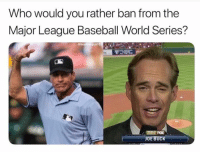 Which?!?!  Credit bushleague101 ig: Who would you rather ban from the  Major League Baseball World Series?  @bushleague10  JOE BUCK Which?!?!  Credit bushleague101 ig
