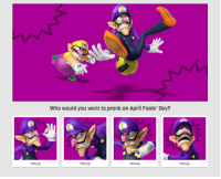 April Fools: Who would you want to prank on April Fools' Day?  Waluigi  Waluigi  Waluigi  Waluigi