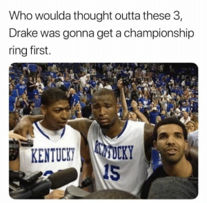 Drake, Nfl, and Lions: Who woulda thought outta these 3,  Drake was gonna get a championship  ring first.  CMDLKY  KENTUCKYOCKY  1S Drake got a ring before the Lions