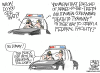"""Ken, Memes, and Tranny: WHOA  DO YOU  DEF  THE  GUY WITH THE  KEN  TAILLIGHT  VoUMEAN THAT BUSLOAD  OF ARMED THE TEETH  MILITIAMEN SOREAMMNE  """"DEATH D TRANNY  ON THER WAY STORMA  FEDERAL FACILITY P  caglecartoons.com Pat Bagley, Salt Lake Tribune"""