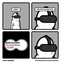 """<p>A lot of raw potential in this one via /r/MemeEconomy <a href=""""http://ift.tt/2D51oOq"""">http://ift.tt/2D51oOq</a></p>: WHOA!  THIS VR IS SO REALISTIC  Bank Account  Your Current Balance:  £1,352  Lemon Sandwich  www.facebook.com/lemonsandwich <p>A lot of raw potential in this one via /r/MemeEconomy <a href=""""http://ift.tt/2D51oOq"""">http://ift.tt/2D51oOq</a></p>"""