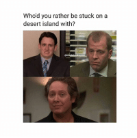 OMG. WHO?: Who'd you rather be stuck on a  desert island with?  @creedisfromthemoon OMG. WHO?