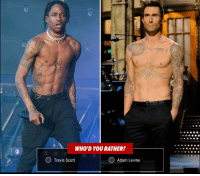 Memes, Music, and Travis Scott: WHO'D YOU RATHER?  Travis Scott  O Adam Levine Travis Scott or Adam Levine - 𝗪𝗵𝗼'𝗱 𝗬𝗼𝘂 𝗥𝗮𝘁𝗵𝗲𝗿? 🤔 Sound off below 👇 superbowl halftime travisscott adamlevine music maroon5 tmz tmzsports