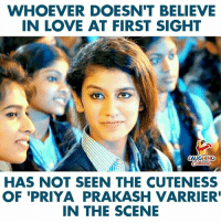 Love, At First Sight, and Indianpeoplefacebook: WHOEVER DOESN'T BELIEVE  IN LOVE AT FIRST SIGHT  LAUGHING  HAS NOT SEEN THE CUTENESS  OF 'PRIYA PRAKASH VARRIER  IN THE SCENE #PriyaPrakashVarrier