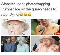 Follow our other page @trumpmeetstheinternet for the best compilation of Trump memes ever assembled: Whoever keeps photoshopping  Trumps face on the queen needs to  stop! Dying 부부 Follow our other page @trumpmeetstheinternet for the best compilation of Trump memes ever assembled