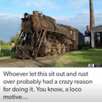 Memes, 🤖, and Rust: Whoever let this sit out and rust  over probably had a crazy reason  for doing it. You know, a loco  motive... Huh? I lost my TRAIN of thought 😂🚂, follow me @punlifestyle for more puns! 🍭