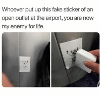 Outlet: Whoever put up this fake sticker of an  open outlet at the airport, you are now  my enemy for life.  TST