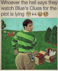 Damn my nigga thicc😩🍑👊🏽💦💦: Whoever the hell says they  watoh Blue's Clues for the  plot is lying  meme archives. Damn my nigga thicc😩🍑👊🏽💦💦