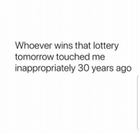 winning: Whoever wins that lottery  tomorrow touched me  inappropriately 30 years ago
