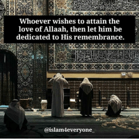 """Love, Memes, and 🤖: Whoever wishes to attain the  love of Allaah, then let him be  dedicated to His remembrance.  @islam4everyone, """"Whoever wishes to attain the love of Allaah, then let him be dedicated to His remembrance."""""""