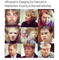 Say no more @theworldpolice: Whoever's charging for haircuts in  Manitowoc County is the real criminal  Nobody could do nothing. Say no more @theworldpolice