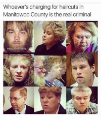 Hey Barber! Give me that rural Wisconsin look! ...Say no more.: Whoever's charging for haircuts in  Manitowoc County is the real criminal  Nobody could donothing. Hey Barber! Give me that rural Wisconsin look! ...Say no more.