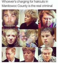Yikes.: Whoever's charging for haircuts in  Manitowoc County is the real criminal Yikes.