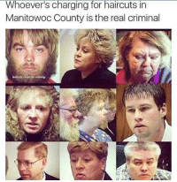 The real criminals u know 😂😂: Whoever's charging for haircuts in  Manitowoc County is the real criminal The real criminals u know 😂😂