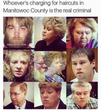 Manitowoc County: Whoever's charging for haircuts in  Manitowoc County is the real criminal  Nobody could do nothing.