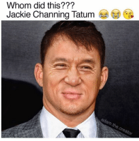 Jackie Chan, Memes, and Channing Tatum: Whom did this?  Jackie Channing Tatum  adam the creator