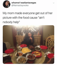 "Food, Help, and Dank Memes: whomst'veatlantavegas  @Namastaywoke  My mom made everyone get out of her  picture with the food cause ""ain't  nobody help"" (@st.turia) classic"