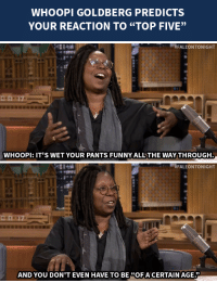 """Funny, Target, and Whoopi Goldberg: WHOOPI GOLDBERG PREDICTS  YOUR REACTION TO """"TOP FIVE""""  9)   #FALLONTONIGHT  Ba  WHOOPI: IT'S WET YOUR PANTS FUNNY ALLTHE WAY THROUGH   ﹃FALLONTONIGHT  92  AND YOU DON'T EVEN HAVE TO BE OF ACERTAIN AGE"""" <p>Whoopi Goldberg has some ideas on <a href=""""http://www.nbc.com/the-tonight-show/segments/76656"""" target=""""_blank"""">what is going to happen to you after you watch her movie Top Five</a>.</p>"""
