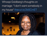 "Af, Marriage, and My House: Whoopi Goldberg's thoughts on  marriage: ""l don't want somebody in  my house"" thecut.io/2bSCmET Same af. I'll make an exception for those with 4 paws. 🐾"