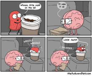 The Lid: Whoops, little sspill  on the lid!  I'll wipe  it up.  LOOK AWAY!  WRIGG  WRIGGLE  ごSHUDDER  theAwkwardYeti.com