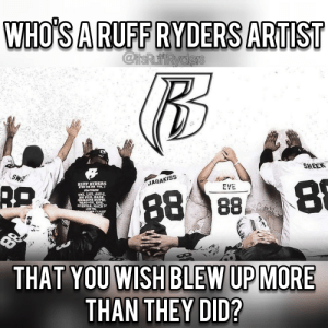 Jadakiss, Artist, and Eve: WHO'S A RUFFRYDERS ARTIST  SHEEK  RA  RUFP BYDERS  DXC.LOX,JAYL  AG-ON.EVE  JADAKISS  EVE  THAN THEY DID? Let me know! 👇🏼