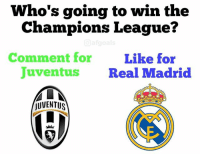 Who's going to win the  Champions League?  Comment for  Like for  Juventus  Real Madrid  JUVENTUS Comment for Juventus 👊 Like for Real Madrid 👍