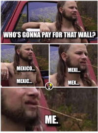 "<p>Could this meme quickly rise in value??! via /r/MemeEconomy <a href=""http://ift.tt/2irurwU"">http://ift.tt/2irurwU</a></p>: WHO'S GONNA PAY FOR THAT WALL?  MEXICO.  MEXIL...  MEXIC...  ME. <p>Could this meme quickly rise in value??! via /r/MemeEconomy <a href=""http://ift.tt/2irurwU"">http://ift.tt/2irurwU</a></p>"