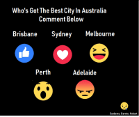 Memes, Australia, and Best: Who's Got The Best City In Australia  Comment BeloW  Brisbane Sydney Melbourne  Perth  Adelaide  Canberra, Darwin. Hobart What's The Best City In Australia?