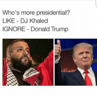 DJ Khaled, Donald Trump, and Friends: Who's more presidential?  LIKE DJ Khaled  IGNORE Donald Trump Another 1 all day👍👍👍👍 Tag ur friends Double tap video vine lmao hood funny stupid yolo lol