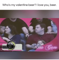 Memes, 🤖, and Happy Single Awareness Day: Who's my valentine beer? I love you, beer. Happy Single's Awareness Day! #diplymix