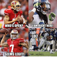 49er, Legit, and Seahawk: WHOS OPENED  IAM, RIGHT HERE!  LOL!  SEEMS LEGIT!  ONFL MEMES This pretty much sums up tonight's Seahawks-49ers game.