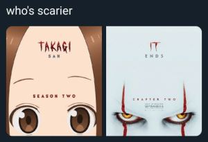 Anime, San, and September: who's scarier  TAKAGI  IT  E NDS  SAN  T WO  SEASON  CHAP TER TW O  ONLY IN THEATERS  SEPTEMBER 6  TdNINA Who's Scarier