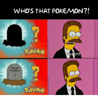 Memes, 🤖, and Maude: WHO'S THAT POKEMON?!  Maude  Flanders