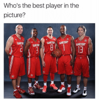 Anaconda, Memes, and Best: Who's the best player in the  picture?  WES  WEST UEST  UEST  WEST  13 Best player here? Also, I'm answering my next 100 DM's if anyone wants to hit me up💯