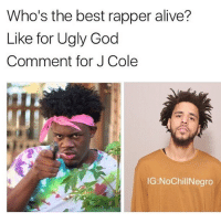 Water 💦 thank god ugly god came out and saved hip hop we need to get rid of trash like j cole: Who's the best rapper alive?  Like for Ugly God  Comment for J Cole  IG: NoChillNegro Water 💦 thank god ugly god came out and saved hip hop we need to get rid of trash like j cole