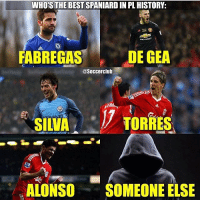 Who's the best 🇪🇸 in PremierLeague history?👇🏼 1. Fabregas 2. Degea 3. Silva 4. Torres 5. Alonso 6. Someone else: WHO'S THE BEST SPANIARD IN PL HISTORY:  FABREGAS  DE GEA  @Soccerclub  SIV TORRES  SILVA  ALONSO SOMEONE ELSE Who's the best 🇪🇸 in PremierLeague history?👇🏼 1. Fabregas 2. Degea 3. Silva 4. Torres 5. Alonso 6. Someone else