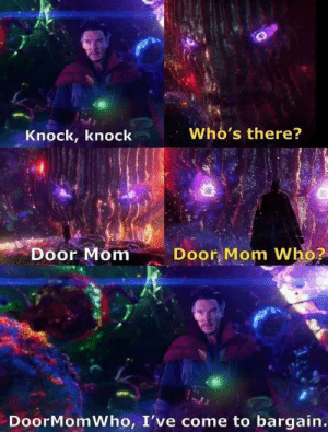 Knock knock jokes: Who's there?  Knock, knock  Door Mom Who?  Door Mom  DoorMomWho, I've come to bargain. Knock knock jokes