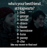 Best Friend, Gryffindor, and Hermione: whos vour bestfriend  at Hogwarts?  1- fred nae  2- george  3-neville  4-draco  5- blaise  7-hermione  8-luna  9-pansy  0-cho  sfsnape  like my recent to find out! Like my recent post and see the last digit to find out who you best friend is in Hogwarts! 😍 Comment down below! 👇❤ harrypotter thechosenone theboywholived hermionegranger ronweasley gryffindor bestfriends thegoldentrio dracomalfoy theboywhohadnochoice slytherin hogwarts ministryofmagic jkrowling harrypotterfilm harrypottercasts potterheads potterheadforlife harrypotterfact harrypotterfacts hpfact hpfacts thehpfacts danielradcliffe emmawatson rupertgrint tomfelton