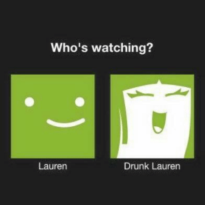 Drunk, Irl, and Me IRL: Who's watching?  Lauren  Drunk Lauren me irl